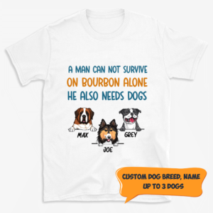 Personalized A Man Cannot Survive On Bourbon A Lone Needs Dogs Custom Dog Shirt