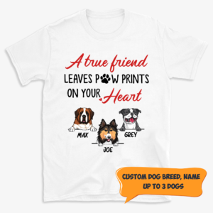 Personalized A True Friend Leaves Paw Prints On Your Heart Custom Dog Shirt