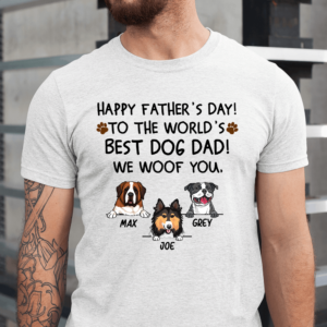 Personalized Happy Father's Day Best Dog Dad We Woof You Custom Dog Men Shirt