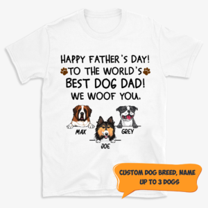 Personalized Happy Father's Day Best Dog Dad We Woof You Custom Dog Shirt