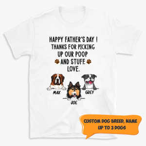Personalized Happy Father's Day Thanks For Picking Up Our Poop Custom Dog Shirt