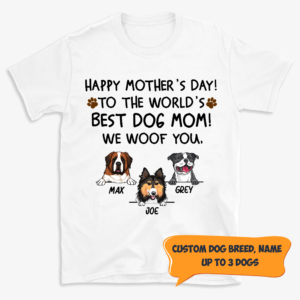 Personalized Happy Mother's Day Best Dog Mom We Woof You Custom Dog Shirt