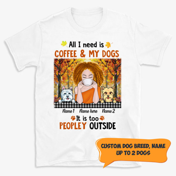 Personalized All I Need Is Coffee And My Dog It Is too Peopley Outside Custom Dog Halloween Shirt