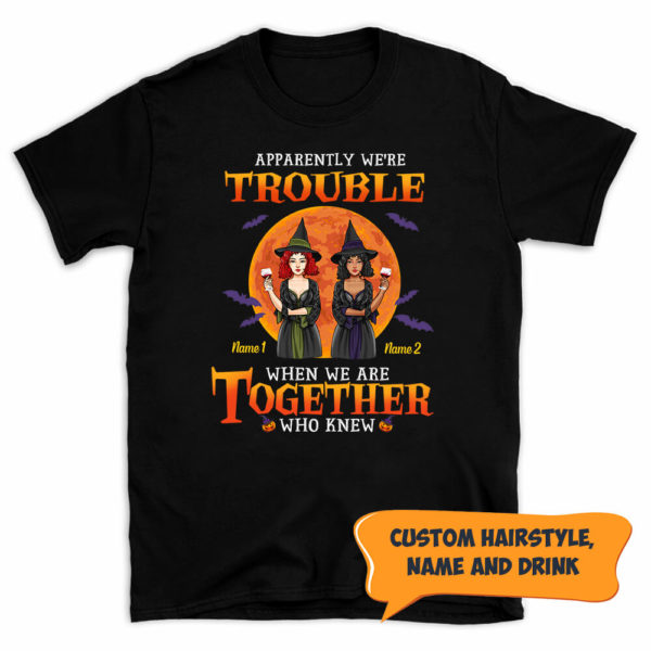 Personalized Apparently Were Trouble When We Are Together Who Knew Custom Halloween Shirt