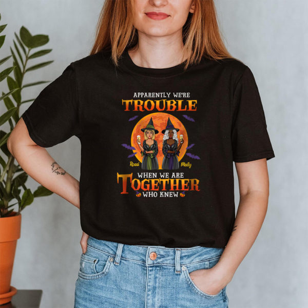 Personalized Apparently Were Trouble When We Are Together Who Knew Custom Halloween Shirt2