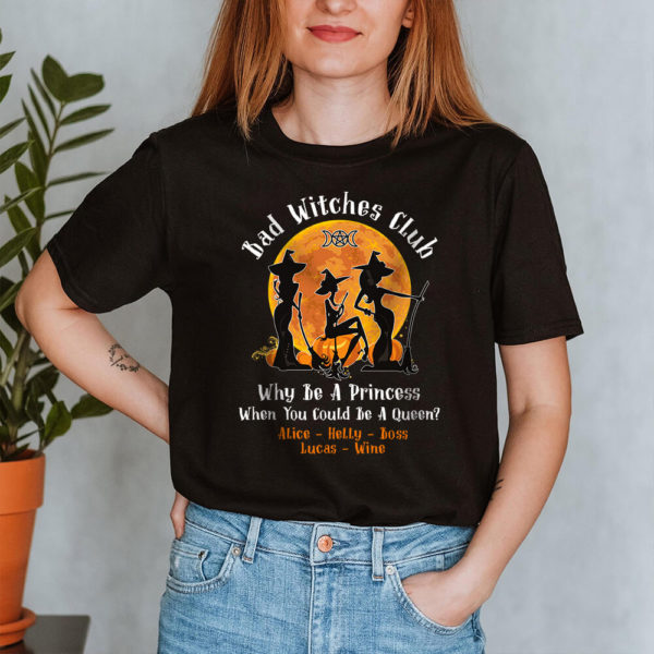 Personalized Bad Witch Club Why Be A Princess When You Could Be A Queen Custom Halloween Shirt2