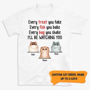 Personalized Every Treat You Fake Every Fish You Bake Every Bag You Shake I'll Be Watching You Custom Cat Shirt