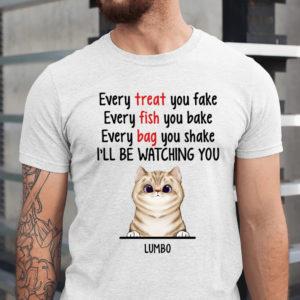 Personalized Every Treat You Fake Every Fish You Bake Every Bag You Shake Ill Be Watching You Custom Cat Shirt1