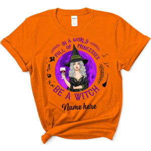Personalized Fall Halloween In A World Full Of Princesses be A Witch Custom Shirt 1