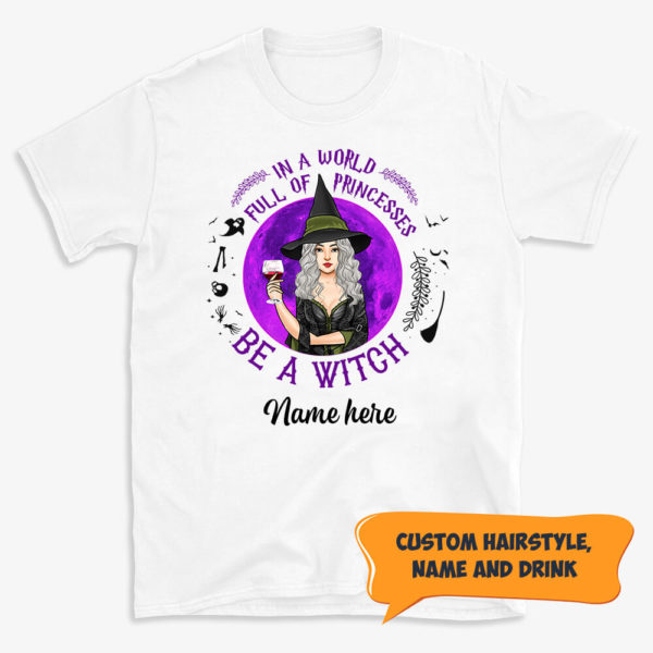 Personalized Fall Halloween In A World Full Of Princesses be A Witch Custom Shirt