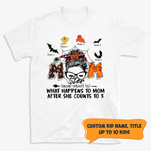 Personalized Fall Halloween Momster What Happens To Mom After She Counts To 3 Custom Shirt