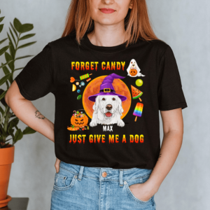 Personalized Halloween Forget Candy Just Give Me A Dog Custom Dog Lady Shirt
