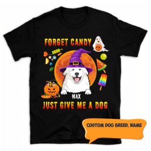 Personalized Halloween Forget Candy Just Give Me A Dog Custom Dog Shirt