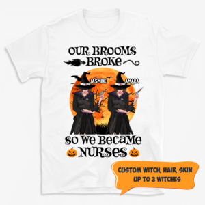 Personalized Halloween Our Brooms Broke We Became Nurses Custom Witch Shirt