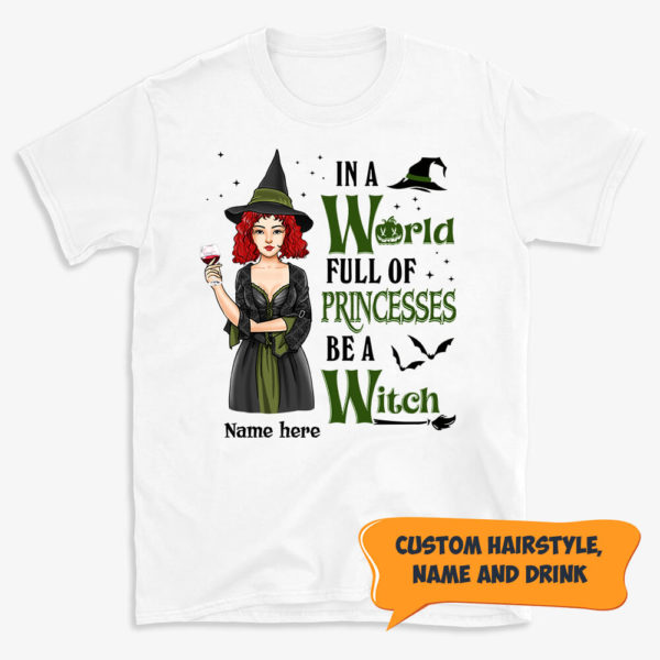 Personalized In A World Full Of Princesses Be A Witch Custom Witch Halloween Shirt