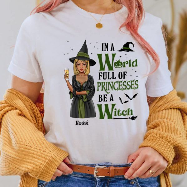 Personalized In A World Full Of Princesses Be A Witch Custom Witch Halloween Shirt2