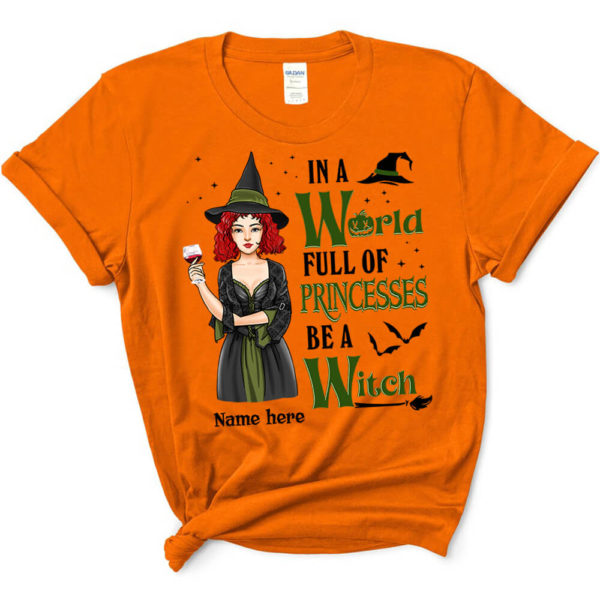 Personalized In A World Full Of Princesses Be A Witch Custom Witch Halloween Shirt3