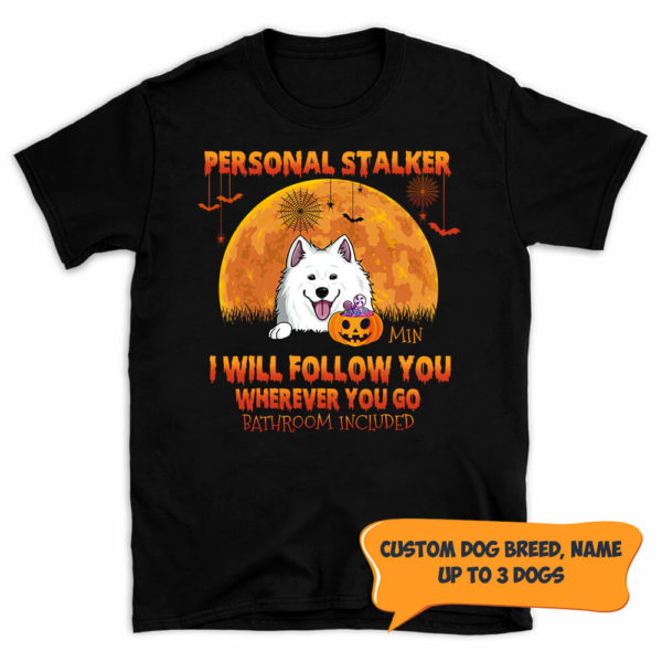 Personalized Personal Stalker I Will Follow You Wherever You Go Bathroom Included Halloween Shirt 1