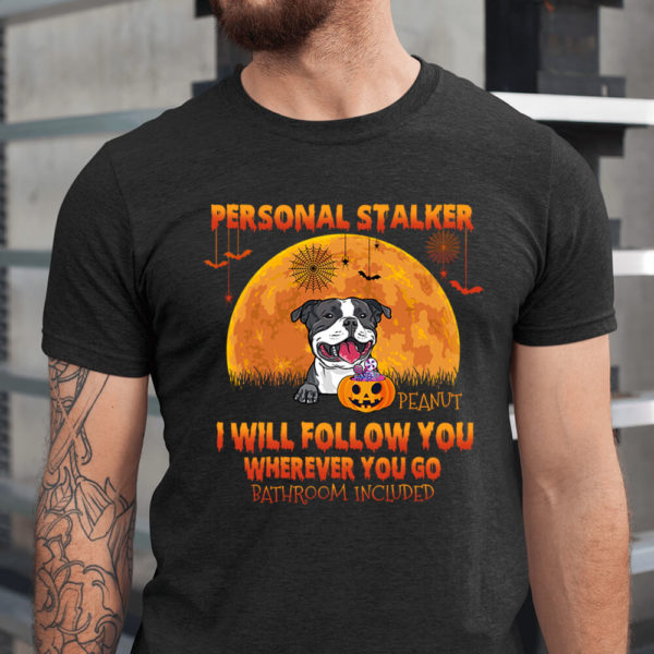 Personalized Personal Stalker I Will Follow You Wherever You Go Bathroom Included Halloween Shirt1