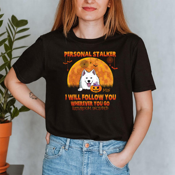 Personalized Personal Stalker I Will Follow You Wherever You Go Bathroom Included Halloween Shirt2