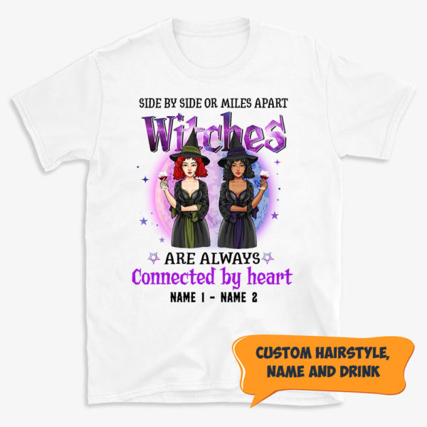 Personalized Side By Side Or Miles Apart Witches Are Always Connected By Heart Custom Halloween Shirt