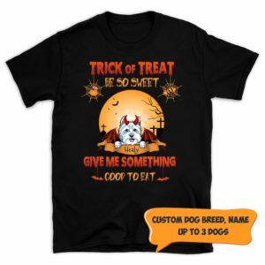 Personalized Trick Or Treat Be So Sweat Give Me Something Good To Eat Halloween Custom Dog Shirt