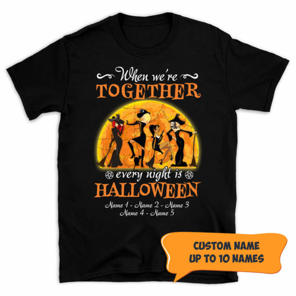 Personalized Witch Friends When We re Together Every Night Is Halloween Custom Shirt