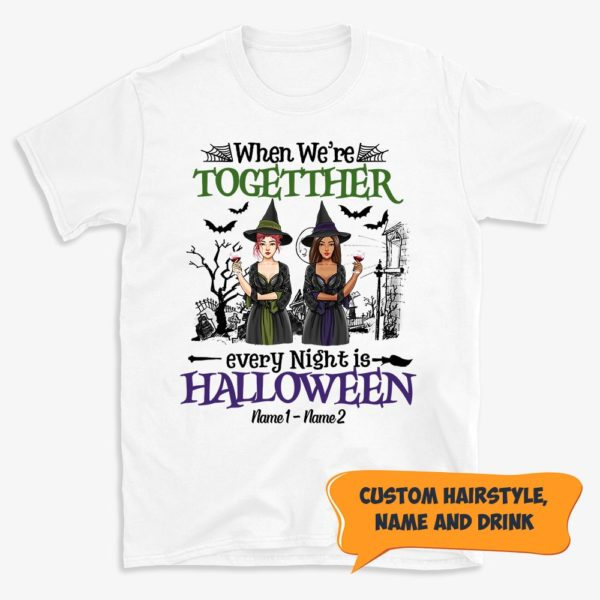 Personalized Witches When Were Together Every Night is Halloween Custom Halloween Shirt