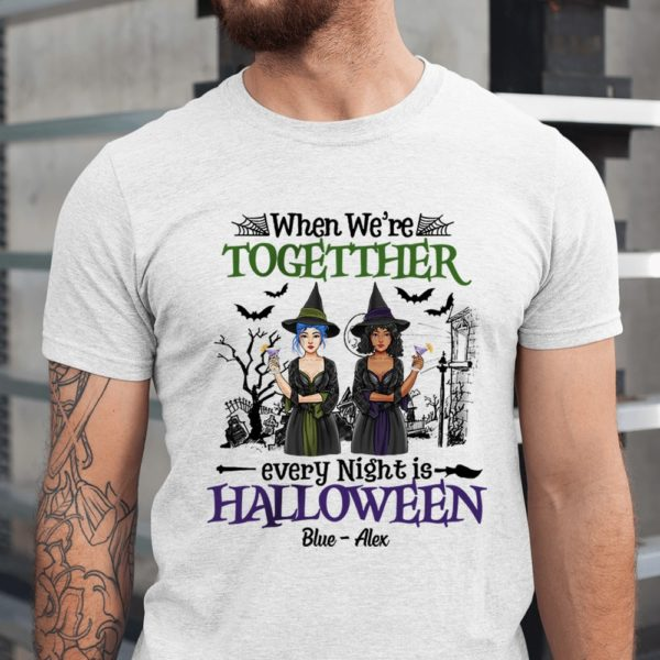 Personalized Witches When Were Together Every Night is Halloween Custom Halloween Shirt1