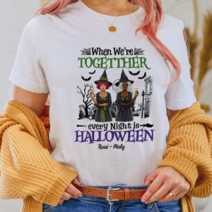 Personalized Witches When Were Together Every Night is Halloween Custom Halloween Shirt2