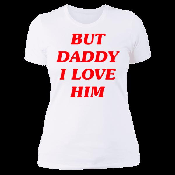 Harry Styles But Daddy I Love Him Ladies Boyfriend Shirt