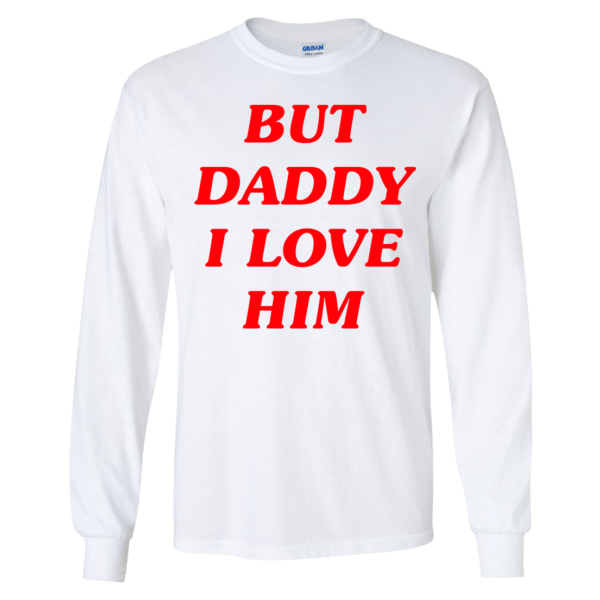 Harry Styles But Daddy I Love Him Long Sleeve Shirt