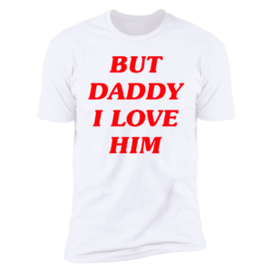 Harry Styles But Daddy I Love Him Premium SS T-Shirt
