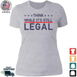 Think While It's Still Legal Ladies Boyfriend Shirt