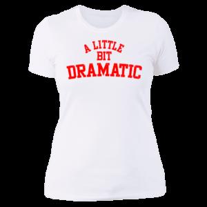A Little Bit Dramatic Ladies Boyfriend Shirt