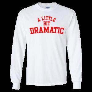 A Little Bit Dramatic Long Sleeve Shirt