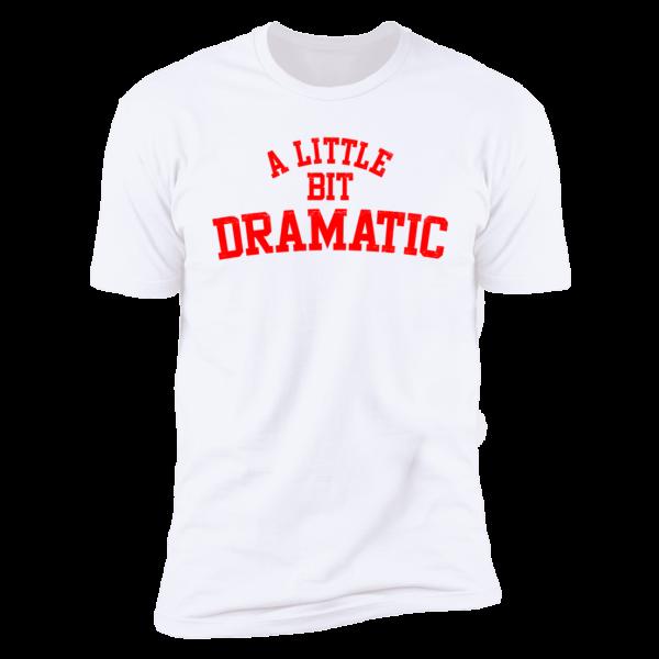 A Little Bit Dramatic Premium SS T-Shirt