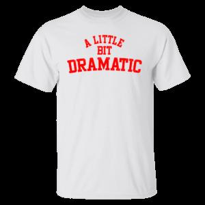 A Little Bit Dramatic Shirt
