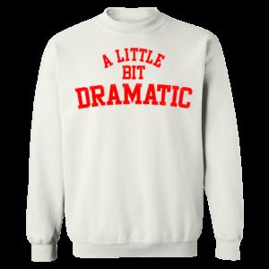 A Little Bit Dramatic Sweatshirt