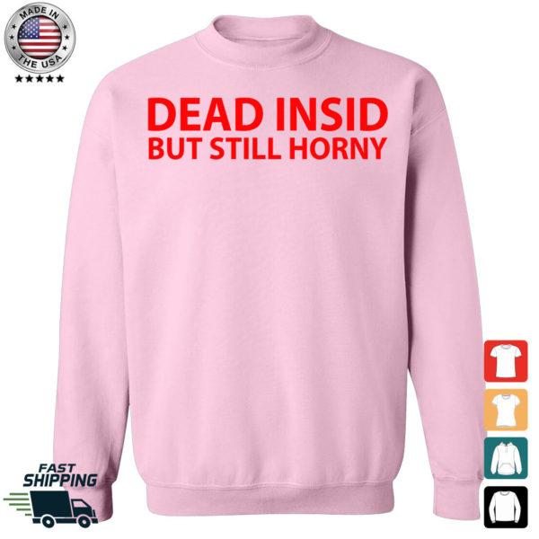 Dead Insid But Still Horny Sweatshirt