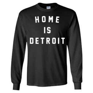 Home Is Detroit Long Sleeve Shirt