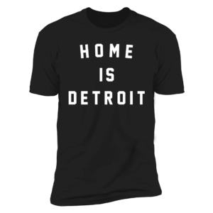 Home Is Detroit Premium SS T-Shirt