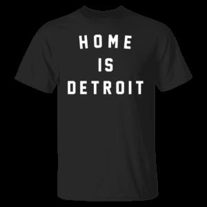 Home Is Detroit Shirt