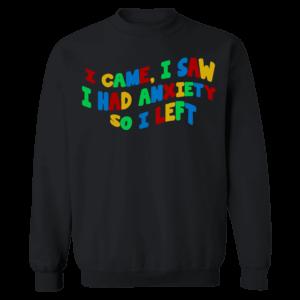 I Came I Saw I Left Sweatshirt