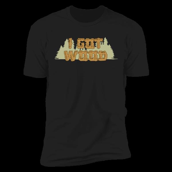 I Got Wood Premium SS T-Shirt