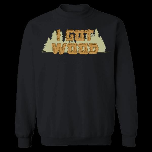 I Got Wood Sweatshirt