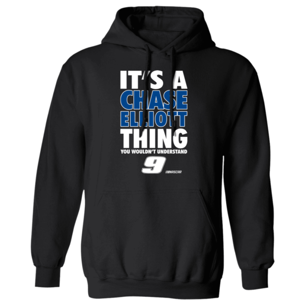 It's A Chase Elliott Thing You Wouldn't Understand 9 Hoodie