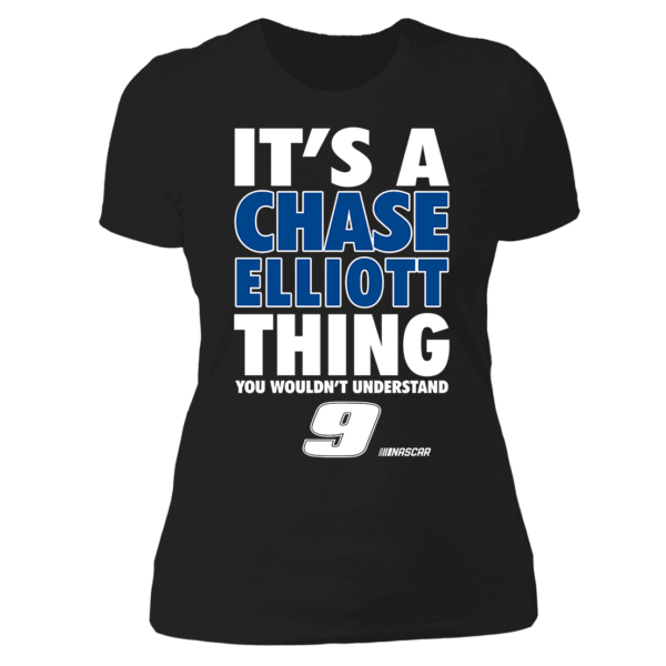 It's A Chase Elliott Thing You Wouldn't Understand 9 Ladies Boyfriend Shirt