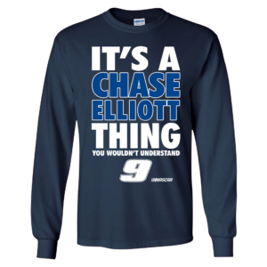 It's A Chase Elliott Thing You Wouldn't Understand 9 Long Sleeve Shirt