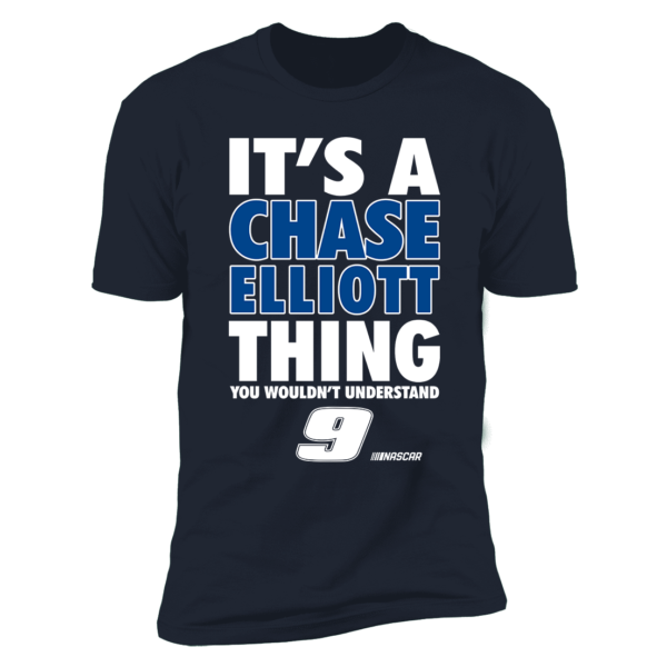 It's A Chase Elliott Thing You Wouldn't Understand 9 Premium SS T-Shirt